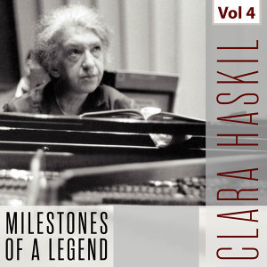 Clara Haskil - Milestones of a Legend, Vol. 4
