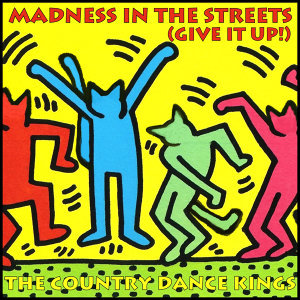 Madness in the Streets (Give It Up!)