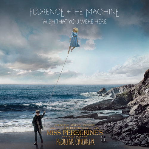 """Wish That You Were Here - From """"Miss Peregrine's Home for Peculiar Children"""" Original Motion Picture"""