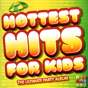 Hottest Hits For Kids: The Ultimate Party Album