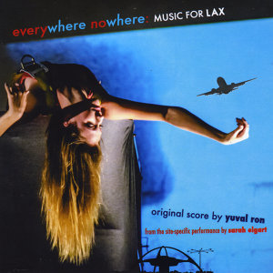 Everywhere Nowhere: Music for Lax from the Site-Specific Performance By Sarah Elgart (Original Score)