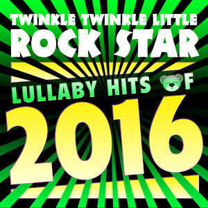 Lullaby Hits of 2016