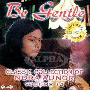 Classic Collection of Nora Aunor Collection, Vol. 14 - Be Gentle