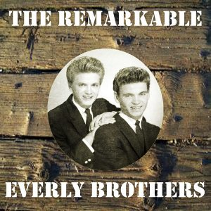 The Remarkable Everly Brothers