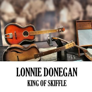 Lonnie Donegan - King Of Skiffle