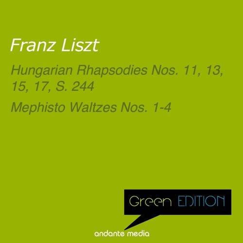 Green Edition - Liszt: Hungarian Rhapsodies Nos. 11, 13, 15, 17 & Mephisto Waltzes Nos. 1-4