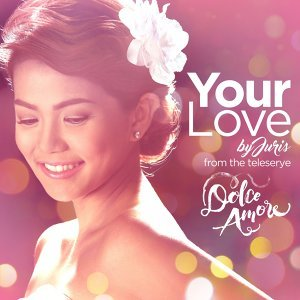 Your Love - Dolce Amore Teleserye Theme