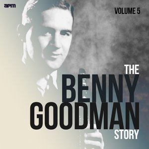 The Benny Goodman Story, Vol. 5