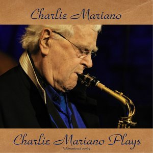 Charlie Mariano Plays - Remastered 2016