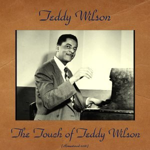 The Touch of Teddy Wilson - Remastered 2016