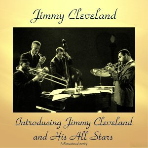 Introducing Jimmy Cleveland and His All Stars - Remastered 2016