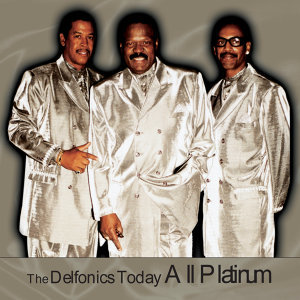 The Delfonics Today All Platinum