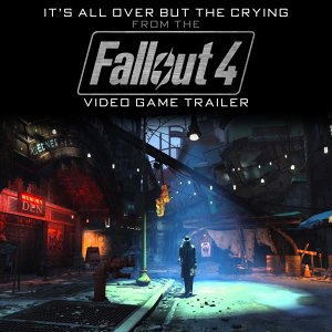 "It's All over but the Crying (From The ""Fallout 4"" Video Game Trailer)"