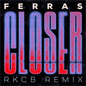 Closer - RKCB Remix