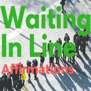 Waiting in Line Affirmations