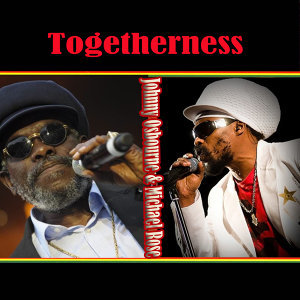 Togetherness  Johnny Osbourne & Michael Rose