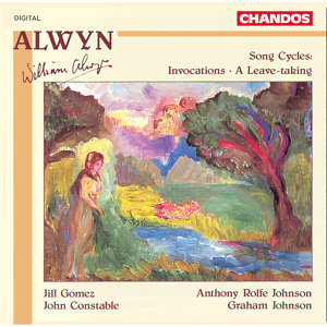 Alwyn: Song Cycles: Invocations - A Leave-taking