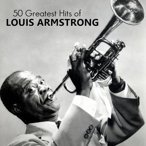 50 Greatest Hits of Louis Armstrong