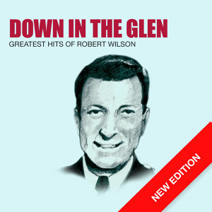 Down The Glen - Greatest Hits Of Robert Wilson (New Edition)
