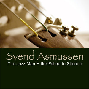 Svend Asmussen: The Jazz Man Hitler Failed To Silence
