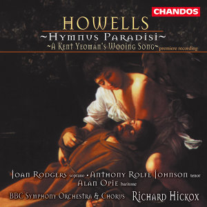 Howells: Hymnus Paradisi / A Kent Yeoman's Wooing Song