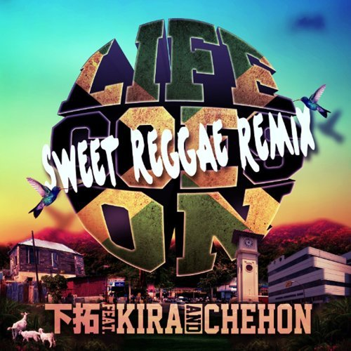 LIFE GOES ON SWEET REGGAE REMIX feat. KIRA, CHEHON