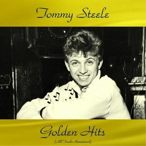 Tommy Steele Golden Hits - All Tracks Remastered