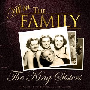 All in the Family: The King Sisters