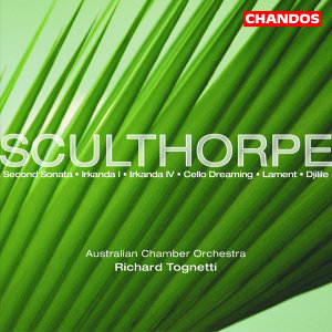 Sculthorpe: Irkanda I and Iv / Lament / Sonata No. 2 / Cello Dreaming / Djilile