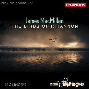 Macmillan: Magnificat / Nunc Dimittis / Exsultet / The Gallant Weaver / The Birds of Rhiannon