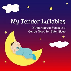 My Tender Lullabies - Kindergarten Songs in a Gentle Mood for Baby Sleep