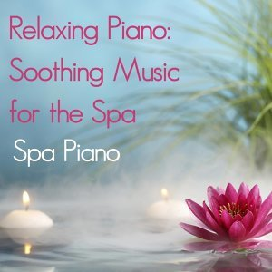 Relaxing Piano: Soothing Music for the Spa