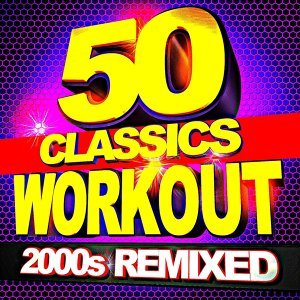 50 Workout Classics – 2000s Remixed