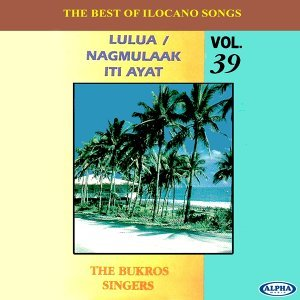 The Best Of Ilocano Songs - Lulua / Nagmulaak Iti Ayat, Vol. 39