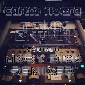 Carlos Rivera & Tony Brown Presents Moby Dick Remixed