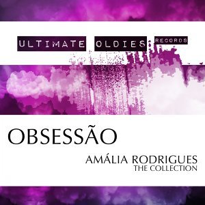 Ultimate Oldies: Obsessão - Amália Rodrigues - The Collection