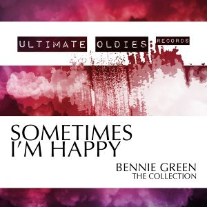Ultimate Oldies: Sometimes I'm Happy - Bennie Green - The Collection