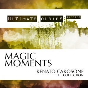 Ultimate Oldies: Magic Moments - Renato Carosone - The Collection