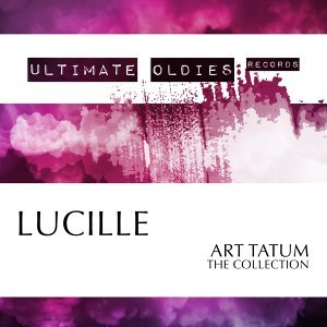 Ultimate Oldies: Lucille - Art Tatum - The Collection