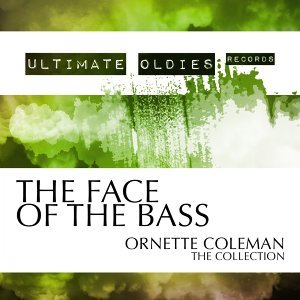 Ultimate Oldies: The Face of the Bass - Ornette Coleman - The Collection