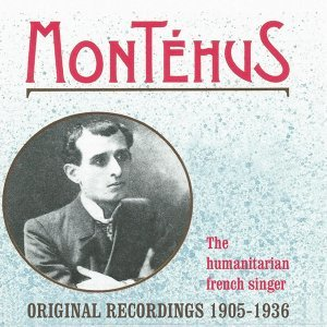 The Humanitarian French Singer Gaston Montéhus - Original Recordings 1905-1936