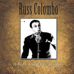 A Rare Russ Colombo Radio Broadcast  of 1932 (Remastered)