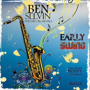 Early Swing - Ben Selvin and His Orchestra, Vol. 1