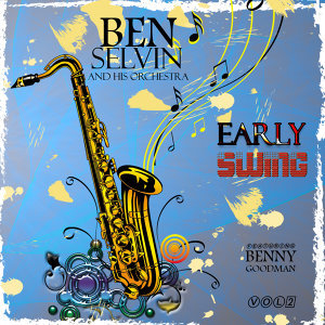 Early Swing - Ben Selvin and His Orchestra, Vol. 2