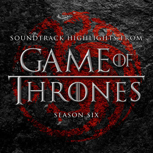 Soundtrack Highlights from Game of Thrones Season 6