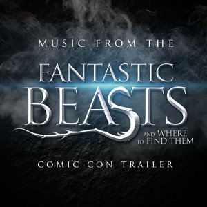 "Music from The ""Fantastic Beasts and Where to Find Them"" Comic Con Trailer"