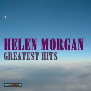 Helen Morgan Greatest Hits