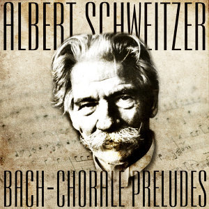 Albert Schweitzer Plays  Bach - 13 Chorale Preludes (Recorded 1936) (Digitally Remastered)