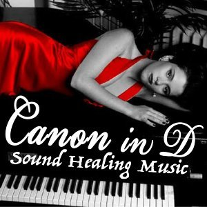 Canon in D (Sound Healing Music) [feat. Sound Healers for Jesus Christ]