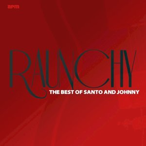 Raunchy - The Best of Santo and Johnny